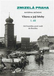 Zmizelá Praha-Vltava a její břehy 1.díl