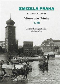 Obálka titulu Zmizelá Praha-Vltava a její břehy 1.díl