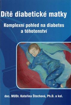 Obálka titulu Dítě diabetické matky - Komplexní pohled na diabetes a těhotenství