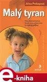 Malý tyran (Příčiny dětské panovačnosti, poruchy vývoje osobnosti dítěte) - obálka