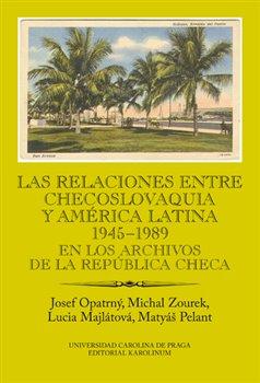 Obálka titulu Las relaciones entre Checoslovaquia y América Latina 1945-1989