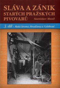 Obálka titulu Sláva a zánik starých pražských pivovarů 3 - Malá Strana, Hradčany a Vyšehrad