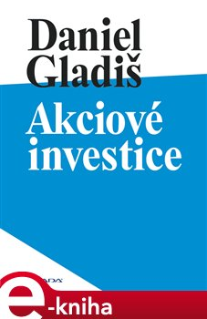 Akciové investice - Daniel Gladiš e-kniha