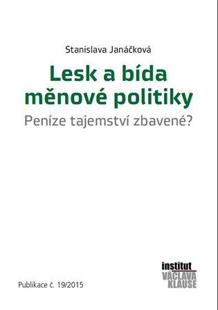 Lesk a bída měnové politiky:Peníze tajemství zbavené? - Stanislava Janáčková | Booksquad.ink