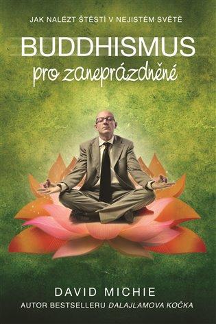 Buddhismus pro zaneprázdněné:Jak nalézt štěstí v nejistém světě - David Michie | Replicamaglie.com