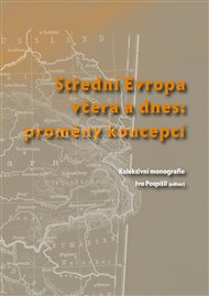 Střední Evropa včera a dnes: proměny koncepcí