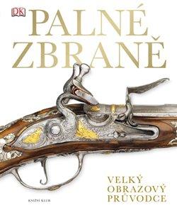 Obálka titulu Palné zbraně - obrazové dějiny