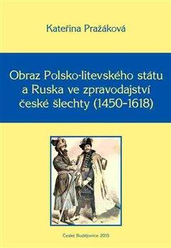 Obálka titulu Obraz Polsko-litevského státu a Ruska ve zpravodajství české šlechty (1450–1618)