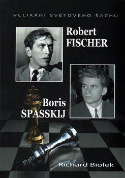 Obálka titulu Robert Fischer, Boris Spasskij - Velikáni světového šachu