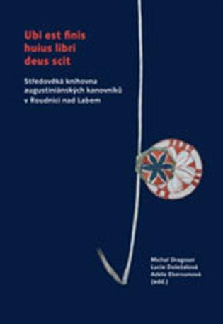 Ubi est finis huius libri deus scit:Středověká knihovna augustiniánských kanovníků v Roudnici nad Labem - Lucie Doležalová (ed.), | Booksquad.ink