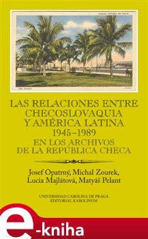 Las relaciones entre Checoslovaquia y América Latina 1945-1989
