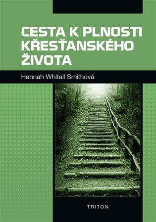 Cesta k plnosti křesťanského života - Hannah Whitall Smithová | Booksquad.ink
