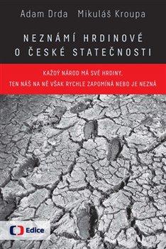 Obálka titulu Neznámí hrdinové - o české statečnosti