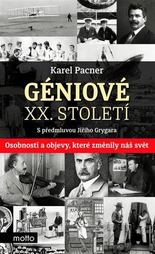 Géniové XX. století:Osobnosti a objevy, které změnily svět - Karel Pacner   Booksquad.ink