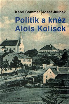 Obálka titulu Politik a kněz Alois Kolísek