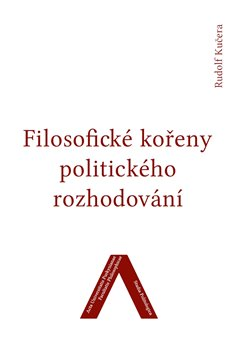 Obálka titulu Filosofické kořeny politického rozhodování