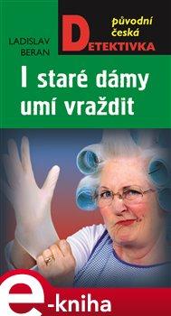 I staré dámy umí vraždit - Ladislav Beran e-kniha