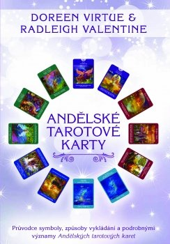 Andělské tarotové karty. Průvodce symboly, způsoby vykládání a podrobnými významy Andělských tarotových karet - Valentine Radleigh, Doreen Virtue