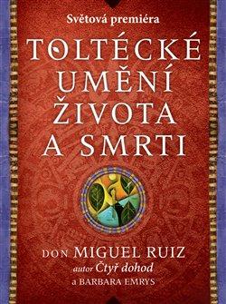 Toltécké umění života a smrti - Miguel Ruiz Don, Barbara Emrys