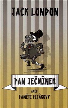 Obálka titulu Pan Ječmínek, aneb, Paměti pijákovy