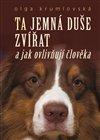 Obálka knihy Tajemná duše zvířat a jak ovlivňují člověka