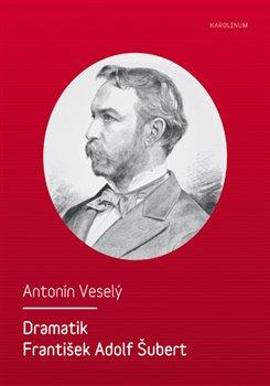 Obálka titulu Dramatik František Adolf Šubert