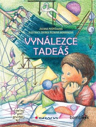 Vynálezce Tadeáš - Zuzana Pospíšilová   Booksquad.ink