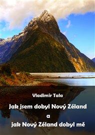 Jak jsem dobyl Nový Zéland a jak Nový Zéland dobyl mě