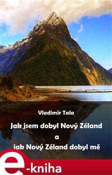 Obálka titulu Jak jsem dobyl Nový Zéland a jak Nový Zéland dobyl mě