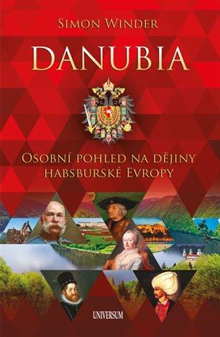 Danubia:Osobní pohled na dějiny habsburské Evropy - Simon Winder | Booksquad.ink