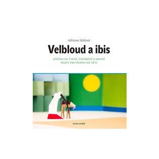 Velbloud a Ibis:Knížka ke čtení, vyrábění a hraní nejen pro nemocné děti - Adriana Skálová | Booksquad.ink