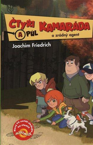 Čtyři a půl kamaráda a zrádný agent - Joachim Friedrich | Booksquad.ink