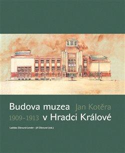 Obálka titulu Budova muzea v Hradci Králové: 1909–1913
