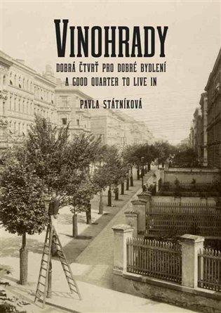 Vinohrady - dobrá čtvrť pro dobré bydlení:A good quarter to live in - Pavla Státníková | Booksquad.ink