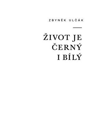 Život je černý i bílý - Zbyněk Ulčák   Booksquad.ink