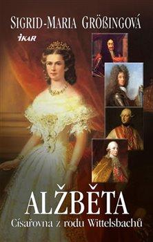 Obálka titulu Alžběta, císařovna z rodu Wittelsbachů