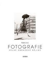 Fotografie. Velké obrazové dějiny