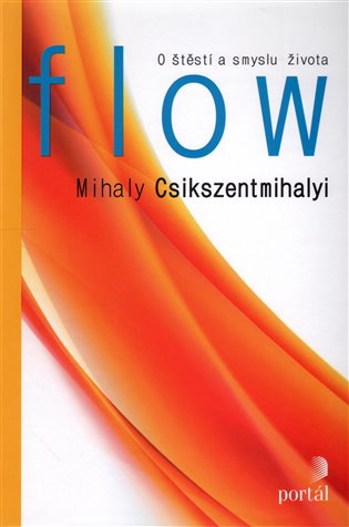 Flow:O štěstí a smyslu života - Mihaly Csikszentmihalyi | Booksquad.ink