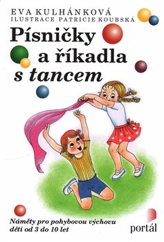 Písničky a říkadla s tancem. Náměty pro pohybovou výchovu dětí od 3 do 10 let - Eva Kulhánková