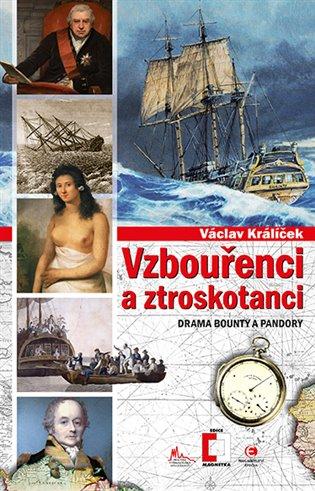 Vzbouřenci a ztroskotanci:Drama Bounty a Pandory - Václav Králíček   Replicamaglie.com
