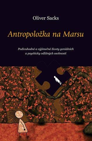 Antropoložka na Marsu:Podivuhodné a výjimečné životy geniálních a psychicky odlišných osobností - Oliver Sacks | Booksquad.ink
