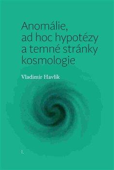 Obálka titulu Anomálie, ad hoc hypotézy a temné stránky kosmologie