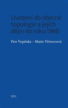 Obálka titulu Uvedení do obecné topologie a jejích dějin do roku 1960