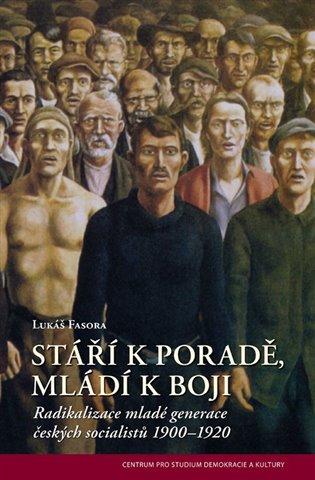 Stáří k poradě, mladí k boji:Radikalizace mladé generace českých socialistů 1900–1920 - Lukáš Fasora   Booksquad.ink
