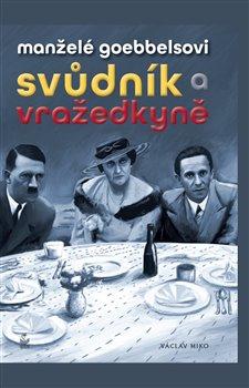 Obálka titulu Manželé Goebbelsovi - svůdník a vražedkyně