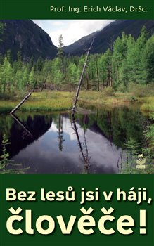 Obálka titulu Bez lesů jsi v háji, člověče!