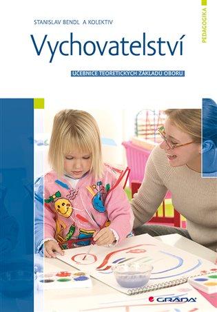 Vychovatelství:Učebnice teoretických základů oboru - Stanislav Bendl,   Booksquad.ink