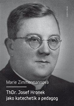 Obálka titulu ThDr. Josef Hronek jako katechetik a pedagog