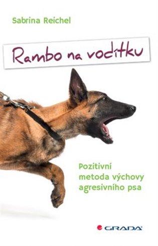 Rambo na vodítku:Pozitivní metoda výchovy agresivního psa - Sabrina Reichel | Booksquad.ink