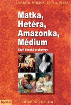 Obálka titulu Matka, Hetéra, Amazonka, Médium